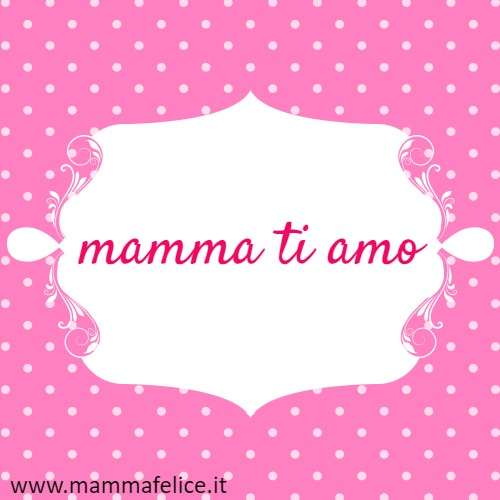 mamma ti amo