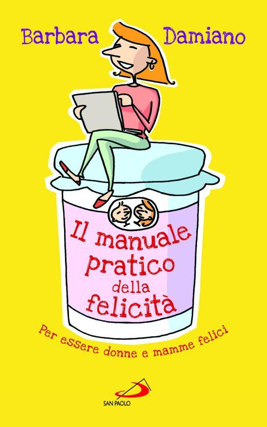 Il Manuale Pratico della Felicità, Barbara Damiano