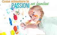 come-stimolare-le-passioni-nei-bambini